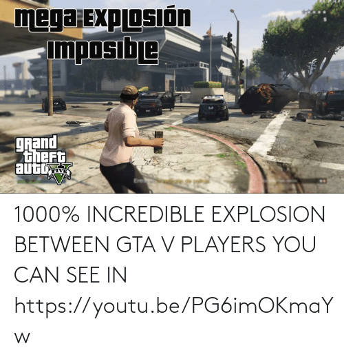 explosion: 1000% INCREDIBLE EXPLOSION BETWEEN GTA V PLAYERS YOU CAN SEE IN https://youtu.be/PG6imOKmaYw