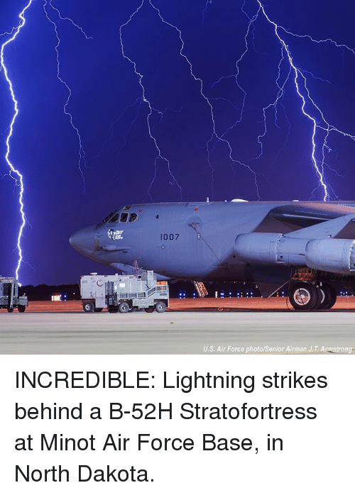 Memes, Air Force, and Lightning: 1007  U.S. Air Force photo/Senior Airman J.T. Armstrong INCREDIBLE: Lightning strikes behind a B-52H Stratofortress at Minot Air Force Base, in North Dakota.