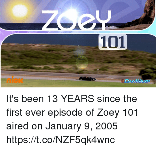 Zoey 101, Relatable, and Been: 101  DANWARP It's been 13 YEARS since the first ever episode of Zoey 101 aired on January 9, 2005 https://t.co/NZF5qk4wnc