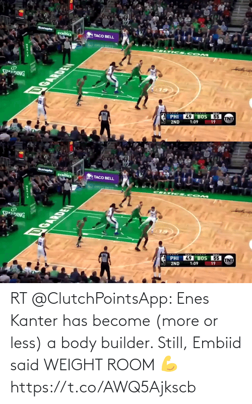 Enes Kanter, Memes, and Taco Bell: 103  MomtagaPes  eceltics  TACO BELL  CELTI Cs.c OM  SPiDING  DGARDEN  BONUS  BONUS  55  49 BOS  PHI  TNT  1:09  19  2ND   103  eceltics  TACO BELL  CELTI Cs.c OM  SPiDING  DGARDEN  BONU  BONUS  49 BOS 55  PHI  UNT  2ND  1:09  19 RT @ClutchPointsApp: Enes Kanter has become (more or less) a body builder. Still, Embiid said WEIGHT ROOM 💪 https://t.co/AWQ5Ajkscb