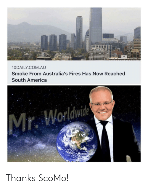 thanks: 10DAILY.COM.AU  Smoke From Australia's Fires Has Now Reached  South America  Mr. Worldwide Thanks ScoMo!