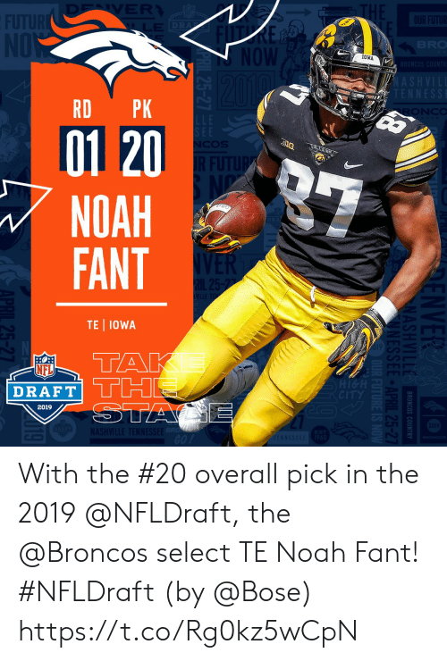 NFL draft: 10WA  RD PK  01 20  NOAH  FANT  TE IOWA  19  NFL  DRAFT  2019  20  ASH With the #20 overall pick in the 2019 @NFLDraft, the @Broncos select TE Noah Fant! #NFLDraft (by @Bose) https://t.co/Rg0kz5wCpN