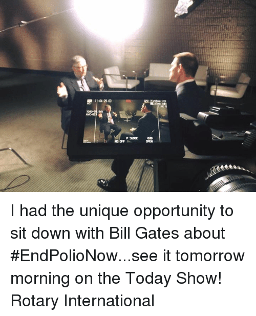 Rotary: 11:01 29.03  P 5600K  CINED I had the unique opportunity to sit down with Bill Gates about #EndPolioNow...see it tomorrow morning on the Today Show! Rotary International