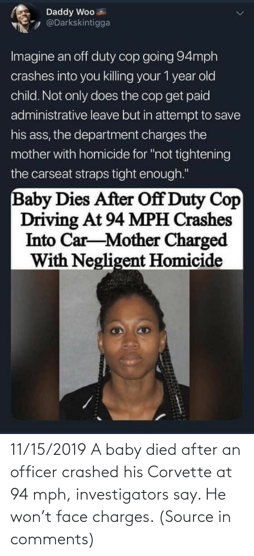 face: 11/15/2019 A baby died after an officer crashed his Corvette at 94 mph, investigators say. He won't face charges. (Source in comments)