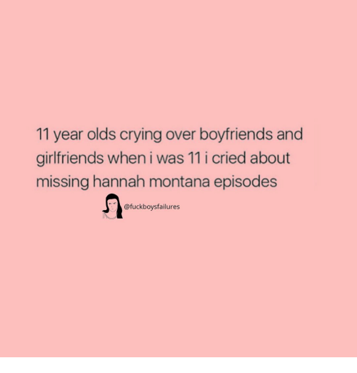 Hannah Montana: 11 year olds crying over boyfriends and  girlfriends when i was 11 i cried about  missing hannah montana episodes  @fuckboysfailures