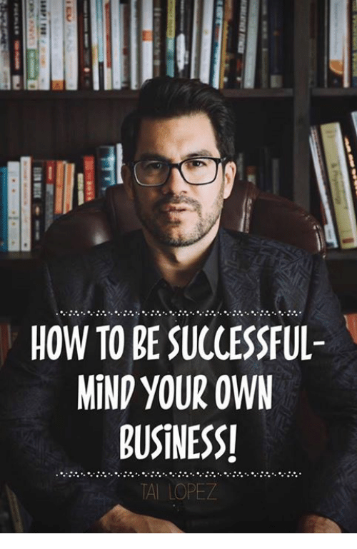 Tai Lopez: 115  IL  HOW TO BE SUCCESSFUL  MIND YOUR OWN  BUSINESS!  TAI LOPEZ