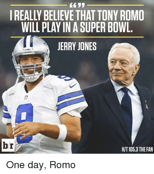 Super Bowl, Tony Romo, and Jerry Jones: 1159  REALLY BELIEVE THAT TONY ROMO  WILL PLAY IN A SUPER BOWL  JERRY JONES  br  H/T 105.3 THE FAN One day, Romo