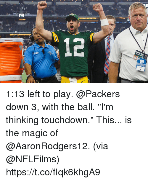 """Memes, Magic, and Packers: 12  05 1:13 left to play. @Packers down 3, with the ball.  """"I'm thinking touchdown.""""  This... is the magic of @AaronRodgers12. (via @NFLFilms) https://t.co/fIqk6khgA9"""