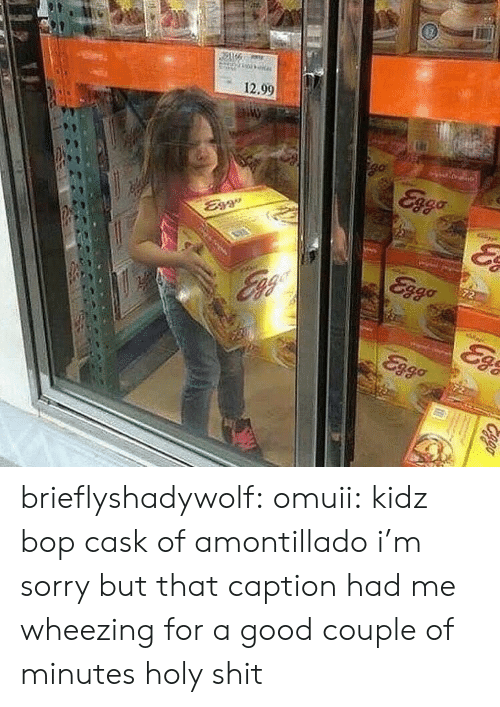 Sorry But: 12.90 brieflyshadywolf:  omuii: kidz bop cask of amontillado i'm sorry but that caption had me wheezing for a good couple of minutes holy shit