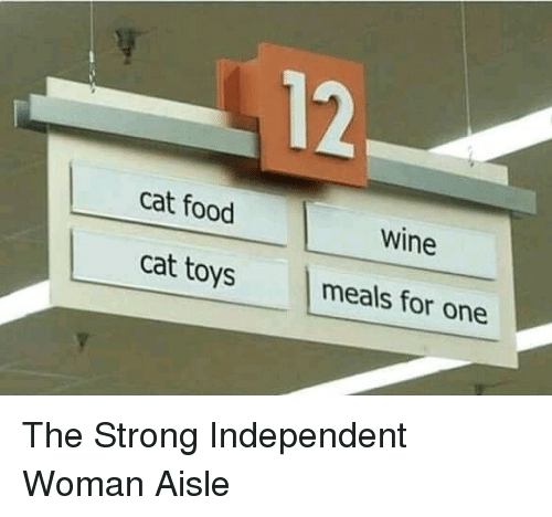 Food, Wine, and Toys: 12  cat food  wine  cat toys  meals for one The Strong Independent Woman Aisle