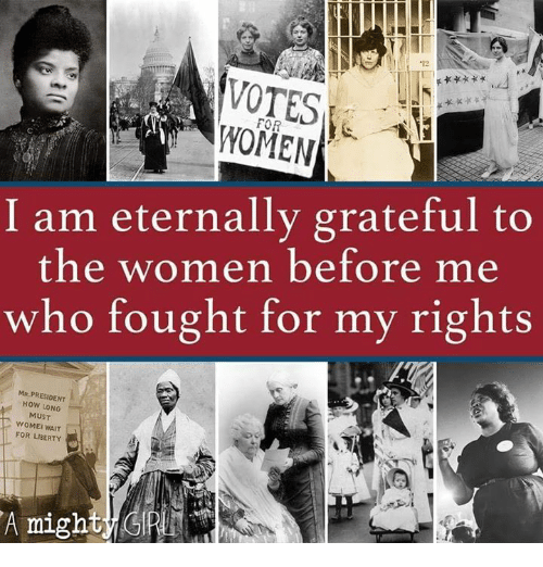 Memes, Women, and Liberty: 12  FOR  WOMEN  I am eternally grateful to  the women before me  who fought for my rights  MR.PRESIDENT  HOW LONG  MUST  WOMEI WAIT  FOR LIBERTY  A might