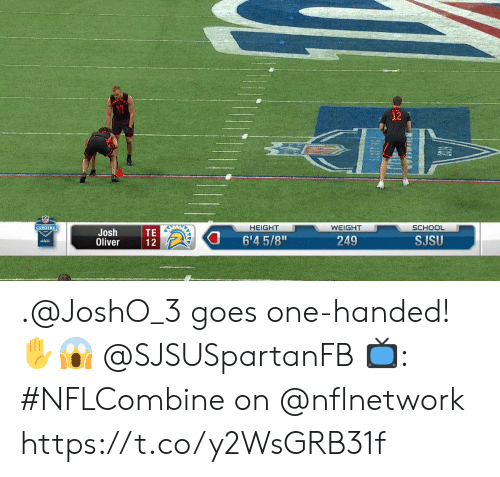 "Memes, School, and 🤖: 12  HEIGHT  WEIGHT  SCHOOL  Josh  Oliver  TE  12  6'4 5/8""  249  SJSU .@JoshO_3 goes one-handed! ✋😱 @SJSUSpartanFB  📺: #NFLCombine on @nflnetwork https://t.co/y2WsGRB31f"