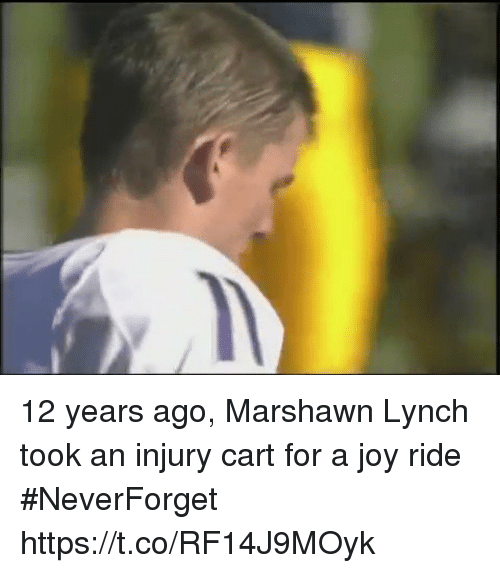 Marshawn Lynch: 12 years ago, Marshawn Lynch took an injury cart for a joy ride #NeverForget https://t.co/RF14J9MOyk