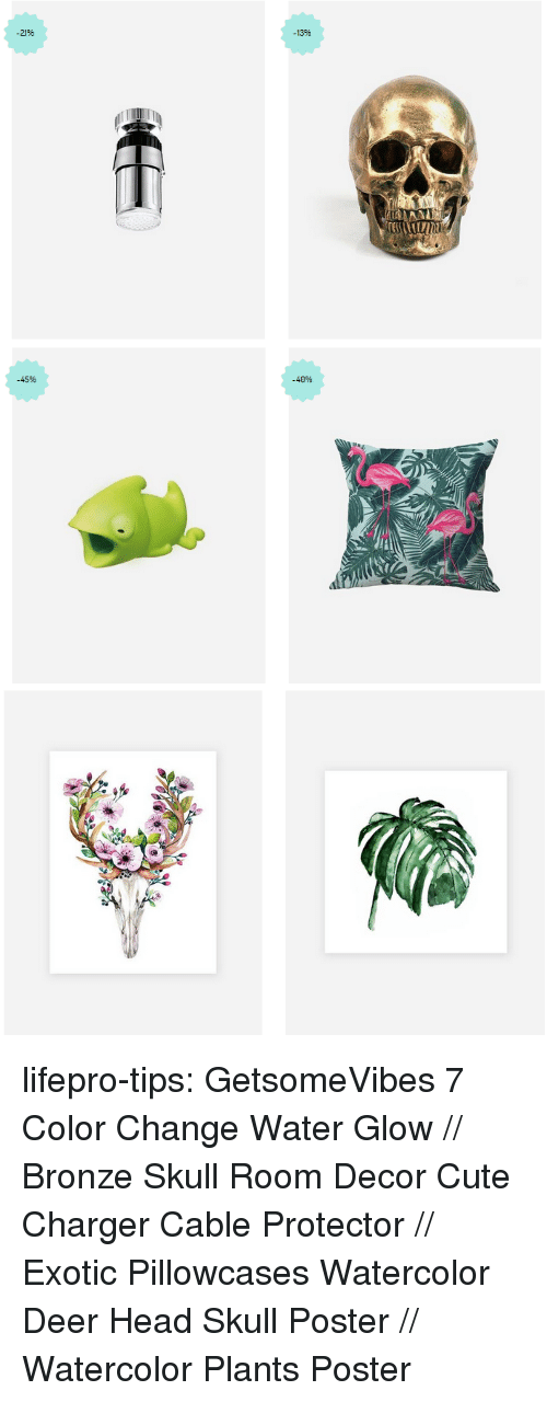 Cute, Deer, and Head: 13%  2196   -45%  -40% lifepro-tips:  GetsomeVibes   7 Color Change Water Glow //  Bronze Skull Room Decor   Cute Charger Cable Protector //  Exotic Pillowcases   Watercolor Deer Head Skull Poster //  Watercolor Plants Poster