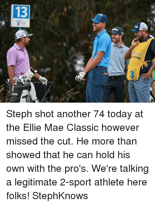 Basketball, Golden State Warriors, and Sports: 13  strong  PING Steph shot another 74 today at the Ellie Mae Classic however missed the cut. He more than showed that he can hold his own with the pro's. We're talking a legitimate 2-sport athlete here folks! StephKnows