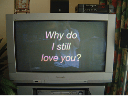 Love, Why, and You: 13  Why do  still  love you?