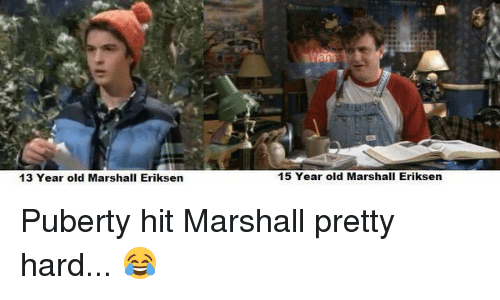 Puberty Hits: 13 Year old Marshall Eriksen  15 Year old Marshall Eriksen Puberty hit Marshall pretty hard... 😂