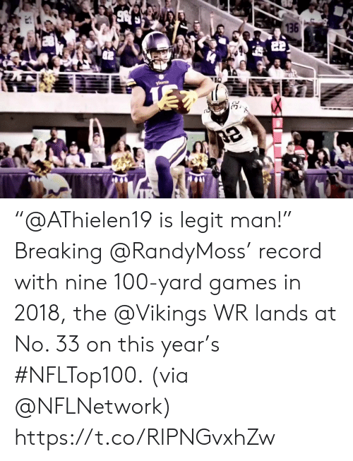 "Memes, Games, and Record: 136  22 ""@AThielen19 is legit man!""  Breaking @RandyMoss' record with nine 100-yard games in 2018, the @Vikings WR lands at No. 33 on this year's #NFLTop100.  (via @NFLNetwork) https://t.co/RIPNGvxhZw"