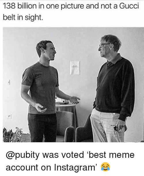 Gucci, Instagram, and Meme: 138 billion in one picture and not a Gucci  belt in sight. @pubity was voted 'best meme account on Instagram' 😂