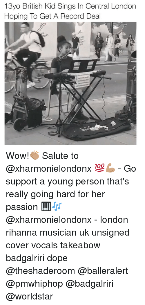 13Yo: 13yo British Kid Sings In Central London  Hoping To Get A Record Deal  TORS Wow!👏🏽 Salute to @xharmonielondonx 💯💪🏽 - Go support a young person that's really going hard for her passion 🎹🎶 @xharmonielondonx - london rihanna musician uk unsigned cover vocals takeabow badgalriri dope @theshaderoom @balleralert @pmwhiphop @badgalriri @worldstar