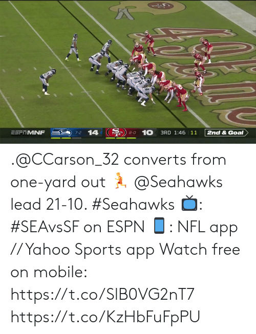 8 0: 14  10  ESFTMNF  2nd & Goal  3RD 1:46 11  7-2  8-0 .@CCarson_32 converts from one-yard out 🏃  @Seahawks lead 21-10. #Seahawks  📺: #SEAvsSF on ESPN 📱: NFL app // Yahoo Sports app Watch free on mobile: https://t.co/SlB0VG2nT7 https://t.co/KzHbFuFpPU