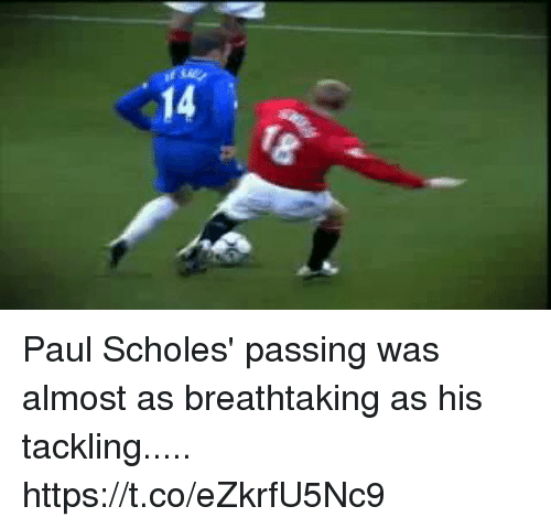 Memes, Paul Scholes, and 🤖: 14  18 Paul Scholes' passing was almost as breathtaking as his tackling..... https://t.co/eZkrfU5Nc9