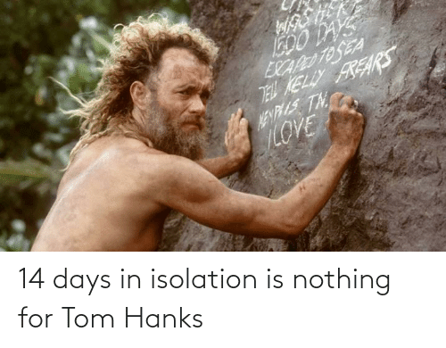 days: 14 days in isolation is nothing for Tom Hanks