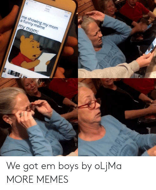 funny meme: & 14 DM  Today  S PM  Edit  me showing my mom  a funny meme  my mom:  O COMPLETS  COMPLES We got em boys by oLjMa MORE MEMES