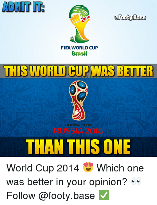 Fifa, Memes, and World Cup: 14  FIFA WORLD CUP  Brasil  THIS WORLD CUP WAS BETTER  FIFA WORLD CUP  RUSSIA 2018  THAN THIS ONE World Cup 2014 😍 Which one was better in your opinion? 👀 Follow @footy.base ✅