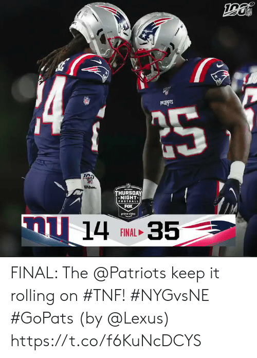 lexus: 14  PATNOTS  NET  whon.  aww  THURSDAY  NIGHT  FOOTBALL  FOX  nu 14 AL35  prime video  FINAL FINAL: The @Patriots keep it rolling on #TNF! #NYGvsNE #GoPats  (by @Lexus) https://t.co/f6KuNcDCYS