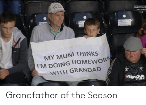 Sky Sports: 144h  OPEN  sky sports  main even  LIVE  Safe' .  SafeStadium  MY MUM THINKS  'M DOING HOMEWORK  WITH GRANDAD  mbre  TYRES Grandfather of the Season
