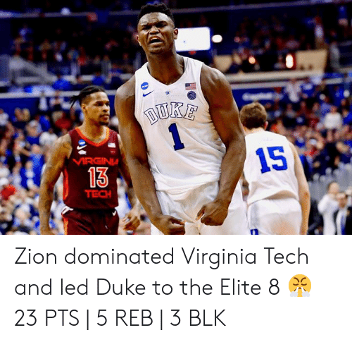 Virginia Tech, Duke, and Virginia: 15  13  TECH Zion dominated Virginia Tech and led Duke to the Elite 8 😤  23 PTS | 5 REB | 3 BLK