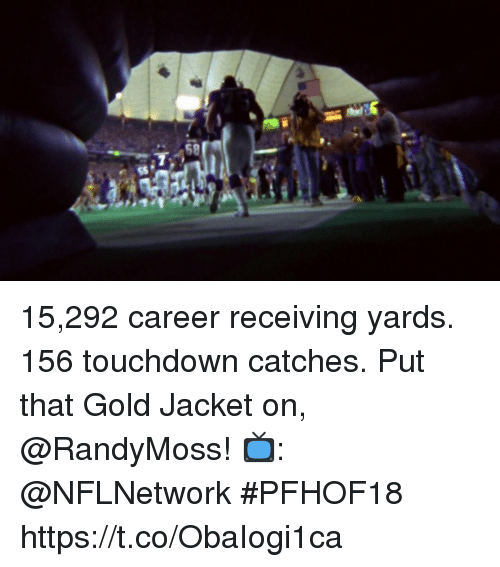 Memes, 🤖, and Gold: 15,292 career receiving yards. 156 touchdown catches. Put that Gold Jacket on, @RandyMoss!   📺: @NFLNetwork #PFHOF18 https://t.co/ObaIogi1ca