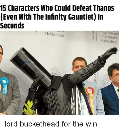 Lord Buckethead: 15 Characters Who Could Defeat Thanos  (Even With The Infinity Gauntlet) In  Seconds  s  Koyal Borough  of Windsor &  3Maidenhead  3 Maidenhead  0