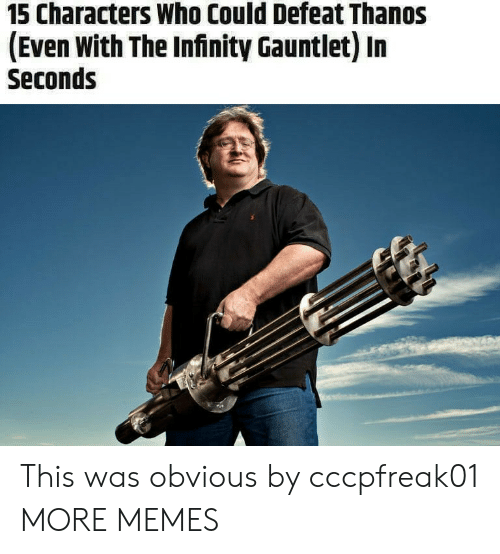 The Infinity Gauntlet: 15 Characters Who Could Defeat Thanos  (Even With The Infinity Gauntlet) In  Seconds This was obvious by cccpfreak01 MORE MEMES