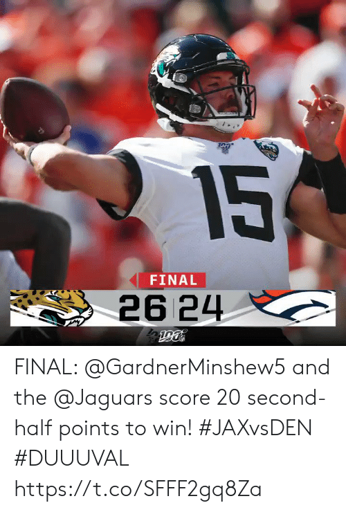 jaguars: 15  FINAL  26 24 FINAL: @GardnerMinshew5 and the @Jaguars score 20 second-half points to win! #JAXvsDEN #DUUUVAL https://t.co/SFFF2gq8Za