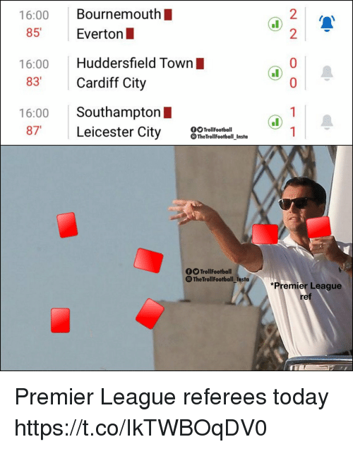 Leicester City: 16:00 Bournemouth  85 Everton  2  2  16:00 Huddersfield Town  83 Cardiff City  16:00 Southampton I  87 Leicester City lleeen  OOTrollFootball  TheTrollFootball Insto  fTrollFootball  The TrollFootball Insta  *Premier League  ref Premier League referees today https://t.co/IkTWBOqDV0
