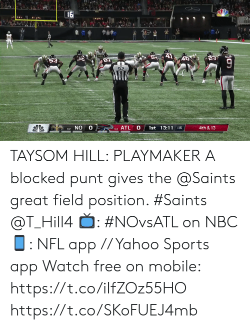 Memes, Nfl, and New Orleans Saints: 16  A1  ALLE  23  82  53  92  0 8ATL  0  1st 13:11 16  4th &13  9-2 NO  3-8  TO TAYSOM HILL: PLAYMAKER  A blocked punt gives the @Saints great field position. #Saints @T_Hill4  📺: #NOvsATL on NBC 📱: NFL app // Yahoo Sports app Watch free on mobile: https://t.co/iIfZOz55HO https://t.co/SKoFUEJ4mb