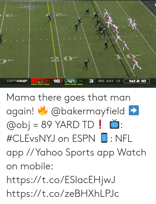 Espn, Memes, and Nfl: 16  ESFTMNF  JETS  3RD 3:43 15  1st&10  0-1  O-1  A1 Mama there goes that man again! 🔥  @bakermayfield ➡️ @obj = 89 YARD TD❗️  📺: #CLEvsNYJ on ESPN 📱: NFL app // Yahoo Sports app  Watch on mobile: https://t.co/ESIacEHjwJ https://t.co/zeBHXhLPJc