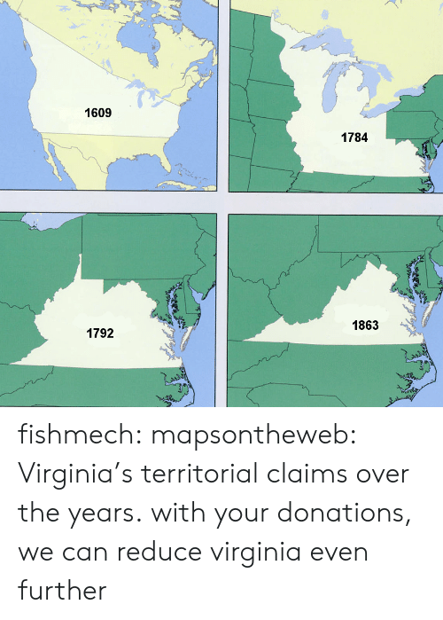 further: 1609  1784  1863  1792 fishmech: mapsontheweb: Virginia's territorial claims over the years. with your donations, we can reduce virginia even further