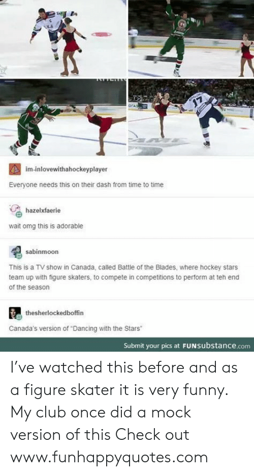 """Club, Dancing, and Funny: 17  im-inlovewithahockeyplayer  Everyone needs this on their dash from time to time  hazelxfaerie  wait omg this is adorable  sabinmoon  This is a TV show in Canada, called Battle of the Blades, where hockey stars  team up with figure skaters, to compete in competitions to perform at teh end  of the season  thesherlockedboffin  Canada's version of """"Dancing with the Stars  Submit your pics at FUNSubstance.c I've watched this before and as a figure skater it is very funny. My club once did a mock version of this Check out www.funhappyquotes.com"""