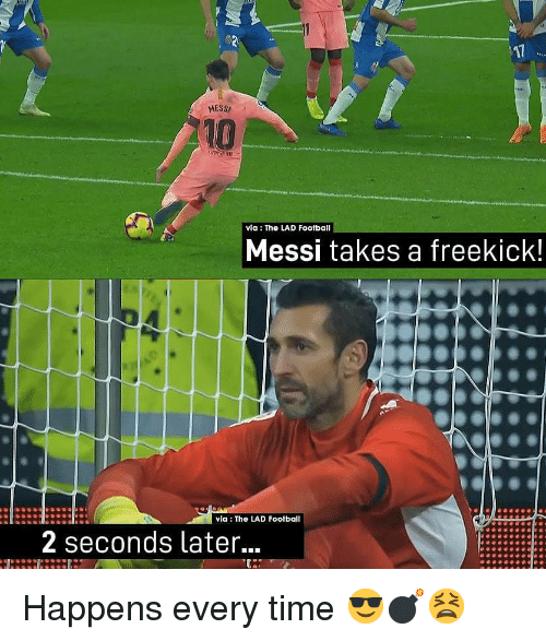 Happens Every Time: 17  MESS  10  via: The LAD Football  Messi takes a freekick!  via: The LAD Footbal  2 seconds later... Happens every time 😎💣😫
