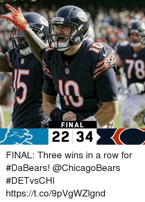 Memes, 🤖, and Three: 178  FINAL  22 34 FINAL: Three wins in a row for #DaBears! @ChicagoBears   #DETvsCHI https://t.co/9pVgWZlgnd