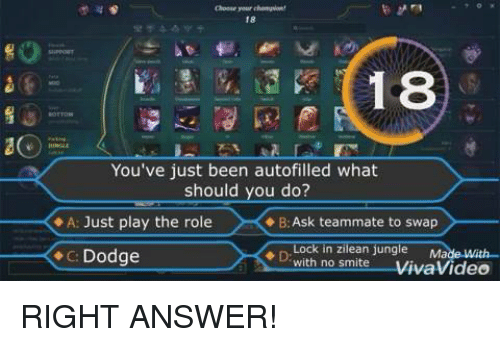 Smite: 18  18  You've just been autofilled what  should you do?  A: Just play the role  B: Ask teammate to swap  Lock in zilean jungle Ma  C: Dodge  with no smite  VivaVideo RIGHT ANSWER!