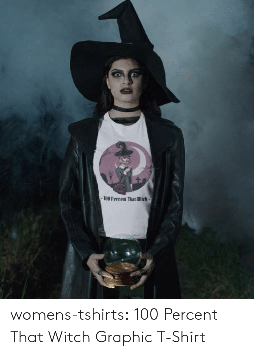 Percent: -180 Percent That Ditch- womens-tshirts:  100 Percent That Witch Graphic T-Shirt