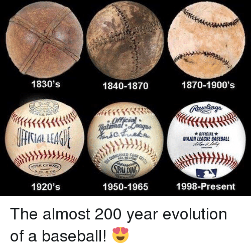 Baseballisms: 1830's  KCE  1920's  1840-1870  SPADM  1950-1965  1870-1900's  *OFFICIAL*  MAJORLEAGUE BASEBALL  1998-Present The almost 200 year evolution of a baseball! 😍