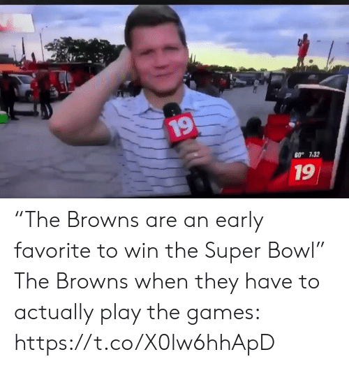 "Sports, Super Bowl, and Browns: 19  60° 7.32  19 ""The Browns are an early favorite to win the Super Bowl""   The Browns when they have to actually play the games: https://t.co/X0lw6hhApD"