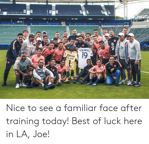 Best Of Luck: 19  Corona Nice to see a familiar face after training today!  Best of luck here in LA, Joe!