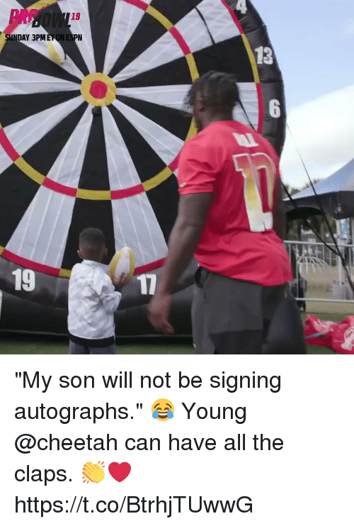 """Memes, Cheetah, and All The: 19  NDAY 3PMET  13  19  17 """"My son will not be signing autographs."""" 😂  Young @cheetah can have all the claps. 👏❤️ https://t.co/BtrhjTUwwG"""