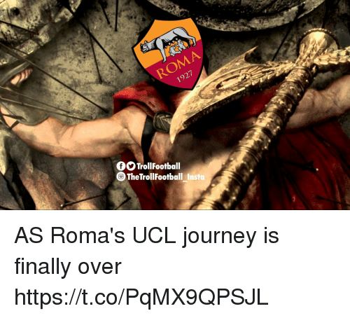 Journey, Memes, and 🤖: 1927  fTrollFootball  TheTrollFootball Insta AS Roma's UCL journey is finally over https://t.co/PqMX9QPSJL